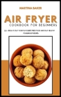 Air Fryer Cookbook For Beginners: 50+ Ideas To Eat Your Favourite Fried Food And Stay Healthy (Foolproof Recipes) Cover Image