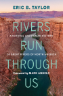 Rivers Run Through Us: A Natural and Human History of Great Rivers of North America Cover Image