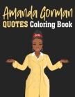 Amanda Gorman Quotes Coloring Book: Amanda Gorman Inspiration Quotes For Young Poet Fans, 2021 Inauguration Day Amanda Gorman Coloring Book, Gift For Cover Image
