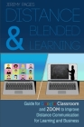 Distance & Blended Learning: Guide for Google Classroom and Zoom to Improve Distance Communication for Learning and Business Cover Image
