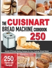 The Cuisinart Bread Machine Cookbook: Hands-Off Bread Making Recipes for Your Cuisinart Bread Maker Cover Image
