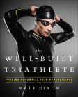 The Well-Built Triathlete: Turning Potential Into Performance Cover Image
