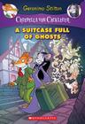 A Suitcase Full of Ghosts (Creepella von Cacklefur #7): A Geronimo Stilton Adventure Cover Image