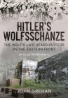 The Wolf's Lair: Hitler's Headquarters on the Eastern Front - An Illustrated Guide Cover Image