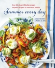 Summer Every Day: Over 65 vibrant Mediterranean-inspired recipes to share with friends Cover Image