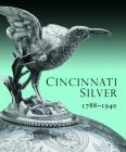 Cincinnati Silver: 1788-1940 Cover Image