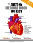 The Anatomy Medical Book For Kids: A Coloring, Activity & Medical Book For Kids Cover Image