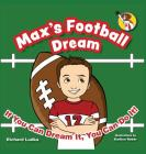 Max's Football Dream: If You Can Dream It, You Can Do It! Cover Image