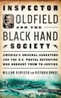 Inspector Oldfield and the Black Hand Society: America's Original Gangsters and the U.S. Postal Detective Who Brought Them to Justice Cover Image