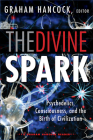 The Divine Spark: A Graham Hancock Reader: Psychedelics, Consciousness, and the Birth of Civilization Cover Image