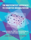 The Multicontext Approach to Cognitive Rehabilitation: A Metacognitive Strategy Intervention to Optimize Functional Cognition Cover Image