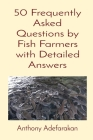 50 Frequently Asked Questions by Fish Farmers with Detailed Answers Cover Image