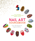 Nail Art Sourcebook: Over 500 Designs for Fingertip Fashions Cover Image