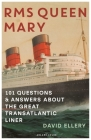 RMS Queen Mary: 101 Questions and Answers About the Great Transatlantic Liner Cover Image