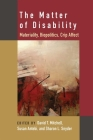 The Matter of Disability: Materiality, Biopolitics, Crip Affect (Corporealities: Discourses Of Disability) Cover Image