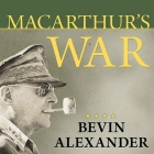 Macarthur's War Lib/E: The Flawed Genius Who Challenged the American Political System Cover Image