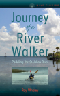 Journey of a River Walker: Paddling the St. Johns River (Wild Florida) Cover Image