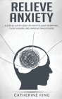 Relieve Anxiety: A Step by Step Guide on How to Stop Worrying, Overthinking and Improve Mind Power Cover Image