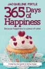 365 Days of Happiness: Because happiness is a piece of cake! Cover Image
