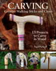 Carving Creative Walking Sticks and Canes: 13 Projects to Carve in Wood Cover Image