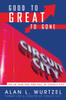 Good to Great to Gone: The 60 Year Rise and Fall of Circuit City Cover Image