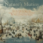 Nature's Mutiny Lib/E: How the Little Ice Age of the Long Seventeenth Century Transformed the West and Shaped the Present Cover Image