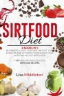 Sirtfood Diet: 2 books in 1: Beginner's guide for fast weight loss, burn fat and activates your skinny gene with the help of Sirt foo Cover Image