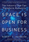 Space Is Open For Business: The Industry That Can Transform Humanity Cover Image