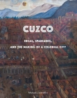 Cuzco: Incas, Spaniards, and the Making of a Colonial City Cover Image