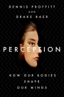 Perception: How Our Bodies Shape Our Minds Cover Image