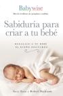 Sabiduría Para Criar a Tu Bebé: Regálale a Tu Bebé El Sueño Nocturno (Babywise Spanish Edition) Cover Image