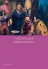 Neo Rauch: PROPAGANDA (Spotlight Series) Cover Image