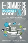 E-Commerce Business Model 2020: This Book Includes: Online Marketing Strategies, Dropshipping, Amazon FBA - Step-by-Step Guide with Latest Techniques Cover Image