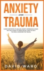 Anxiety and Trauma: Guided Meditation to Healing Anxiety, Depression & Panic. Self Help Guide to Stress Relief. Sleep to Calm the Mind & O Cover Image