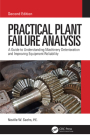 Practical Plant Failure Analysis: A Guide to Understanding Machinery Deterioration and Improving Equipment Reliability, Second Edition Cover Image