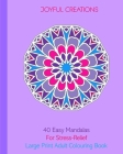 40 Easy Mandalas For Stress-Relief: Large Print Adult Colouring Book Cover Image