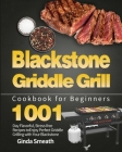 Blackstone Griddle Grill Cookbook for Beginners: 1001-Day Flavorful, Stress-free Recipes to Enjoy Perfect Griddle Grilling with Your Blackstone Cover Image