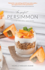 The Perfect Persimmon: History, Recipes, and More Cover Image
