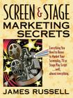 Screen & Stage Marketing Secrets: The Writer's Guide to Marketing Scripts Cover Image