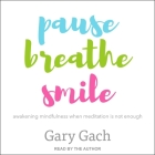 Pause, Breathe, Smile Lib/E: Awakening Mindfulness When Meditation Is Not Enough Cover Image