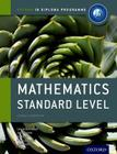 Ib Mathematics Standard Level Course Book: Oxford Ib Diploma Program [With CDROM] (IB Diploma Programme) Cover Image