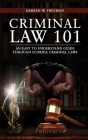 Criminal Law 101: An Easy To Understand Guide Through Florida Criminal Laws Cover Image