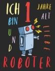 Ich bin 1 Jahre alt und liebe Roboter: Das Malbuch für Kinder, die Roboter lieben Cover Image