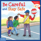 Be Careful and Stay Safe (Learning to Get Along®) Cover Image