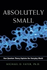 Absolutely Small: How Quantum Theory Explains Our Everyday World Cover Image