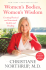 Women's Bodies, Women's Wisdom: Creating Physical and Emotional Health and Healing (Newly Updated and Revised 5th Edition) Cover Image