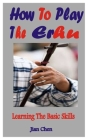 How To Play The Erhu: Learning The Basic Skills Cover Image