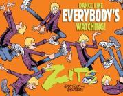 Dance Like Everybody's Watching!: A Zits Treasury Cover Image