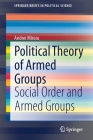 Political Theory of Armed Groups: Social Order and Armed Groups (Springerbriefs in Political Science) Cover Image
