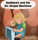 Goldilocks and the Six Simple Machines Cover Image
